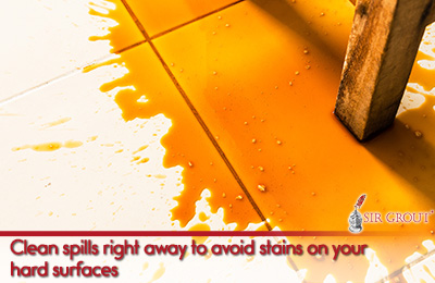 Clean spills right away to avoid stains on your hard surfaces