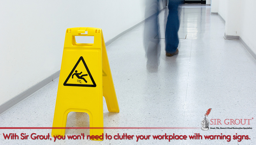 With Sir Grout, you won't need to clutter your workplace with warning signs