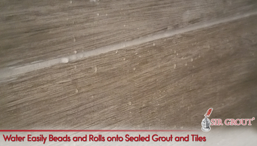Water easily beads and rolls onto sealed grout and tiles