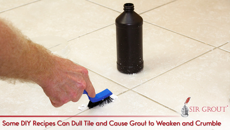 Some DIY Recipes Can Dull Tile and Cause Grout to Weaken and Crumble