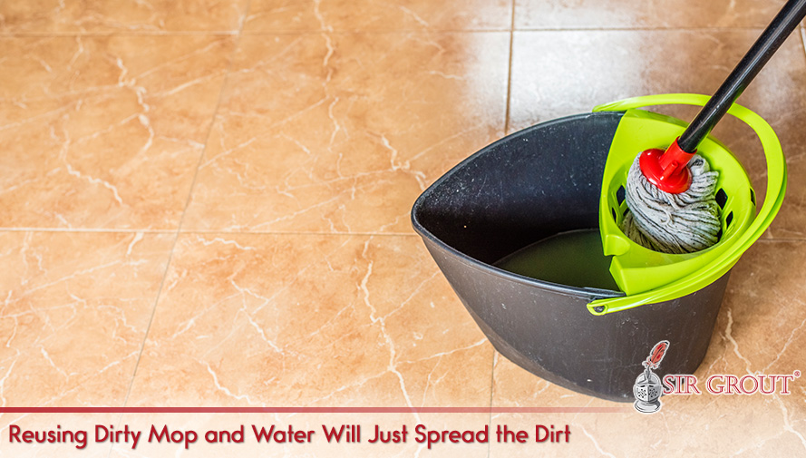 Reusing Dirty Mop and Water Will Just Spread the Dirt
