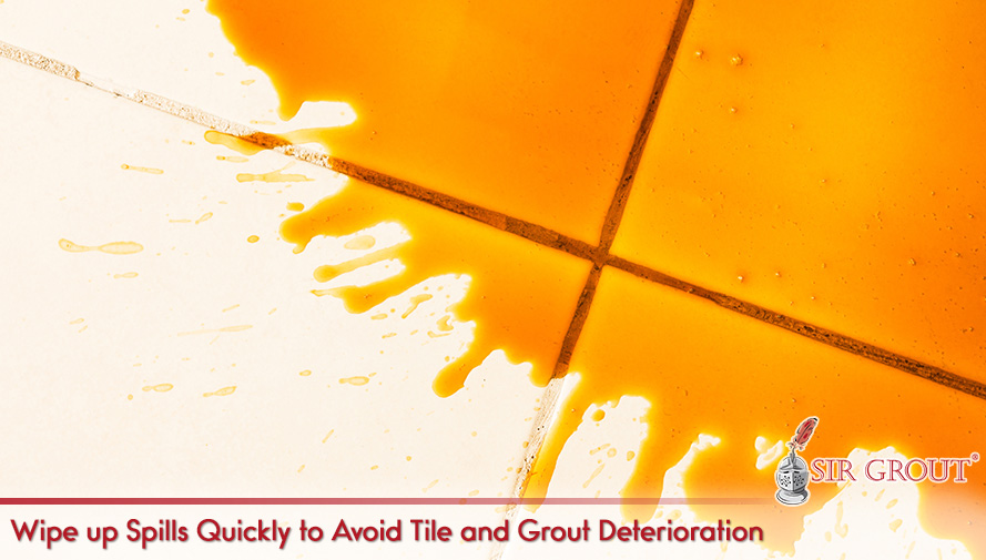 Wipe up Spills Quickly to Avoid Tile and Grout Deterioration
