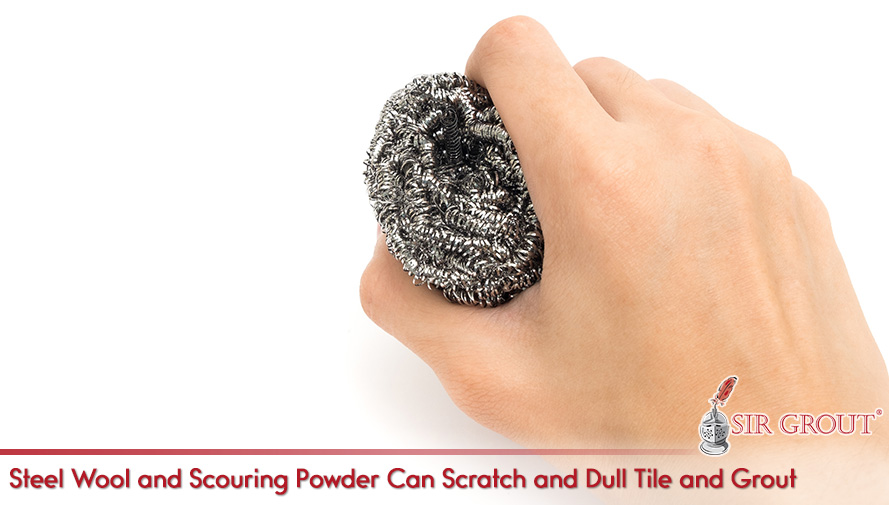Steel Wool and Scouring Powder Can Scratch and Dull Tile and Grout
